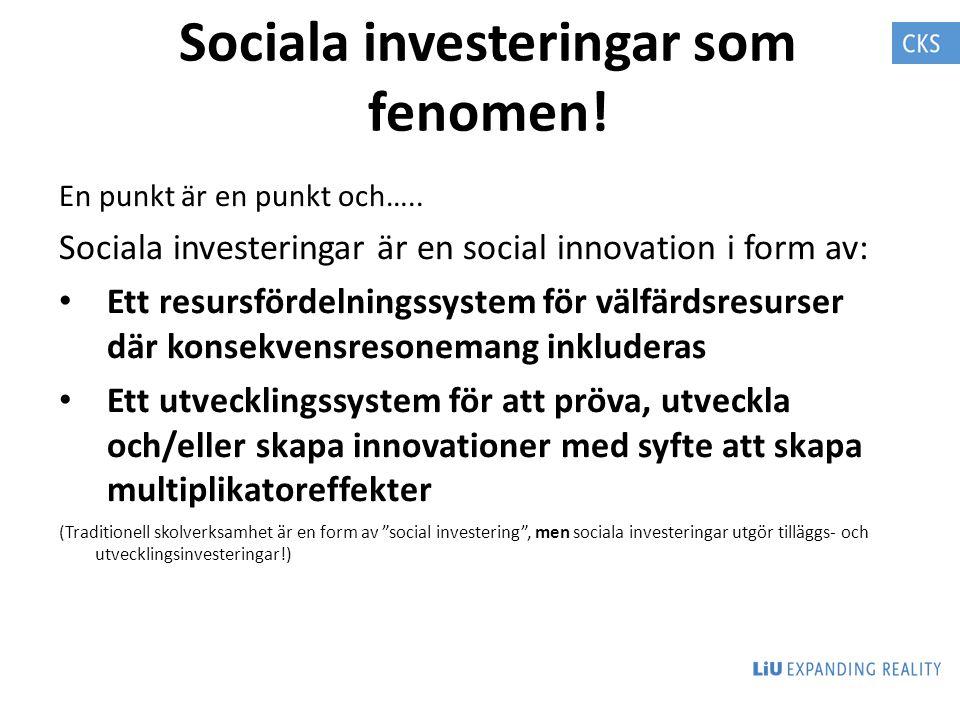 Sociala investeringar som fenomen! En punkt är en punkt och….. Sociala investeringar är en social innovation i form av: Ett resursfördelningssystem fö