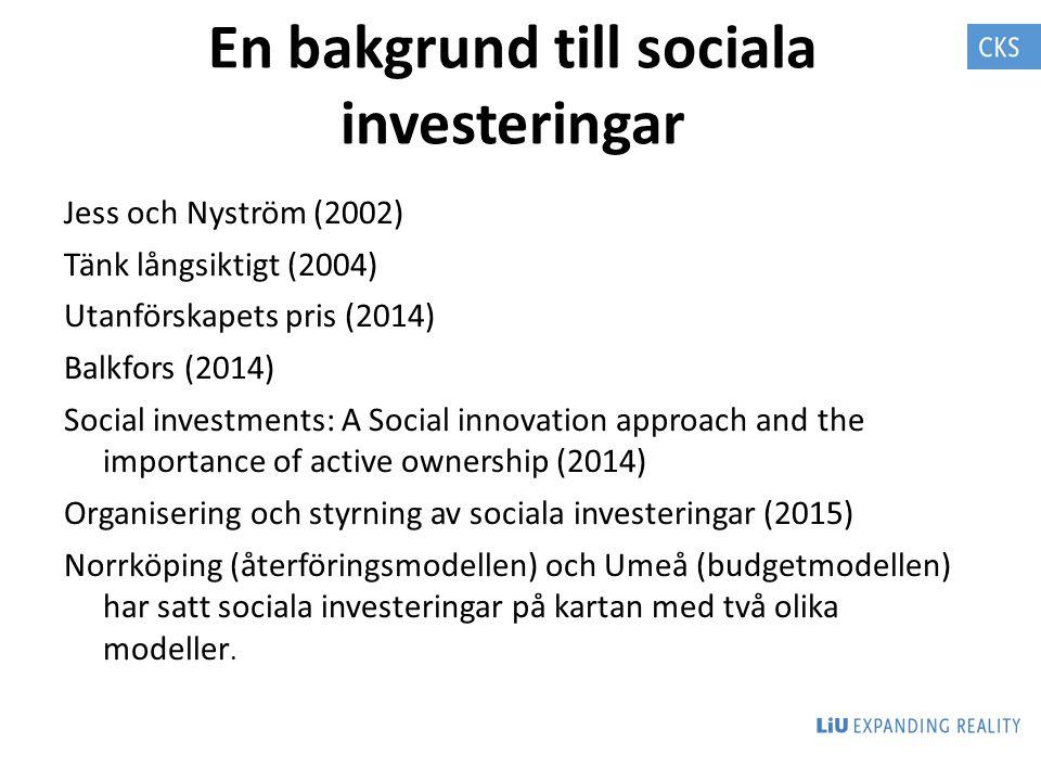 En bakgrund till sociala investeringar Jess och Nyström (2002) Tänk långsiktigt (2004) Utanförskapets pris (2014) Balkfors (2014) Social investments: