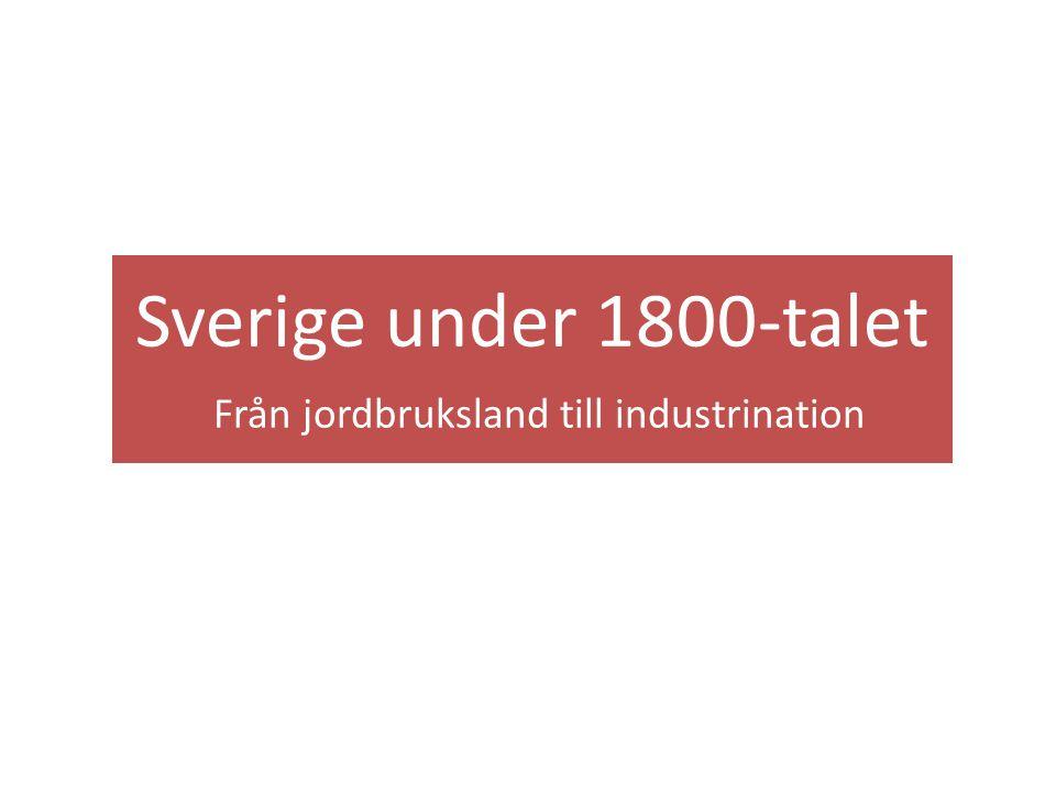 Sverige under 1800-talet Från jordbruksland till industrination