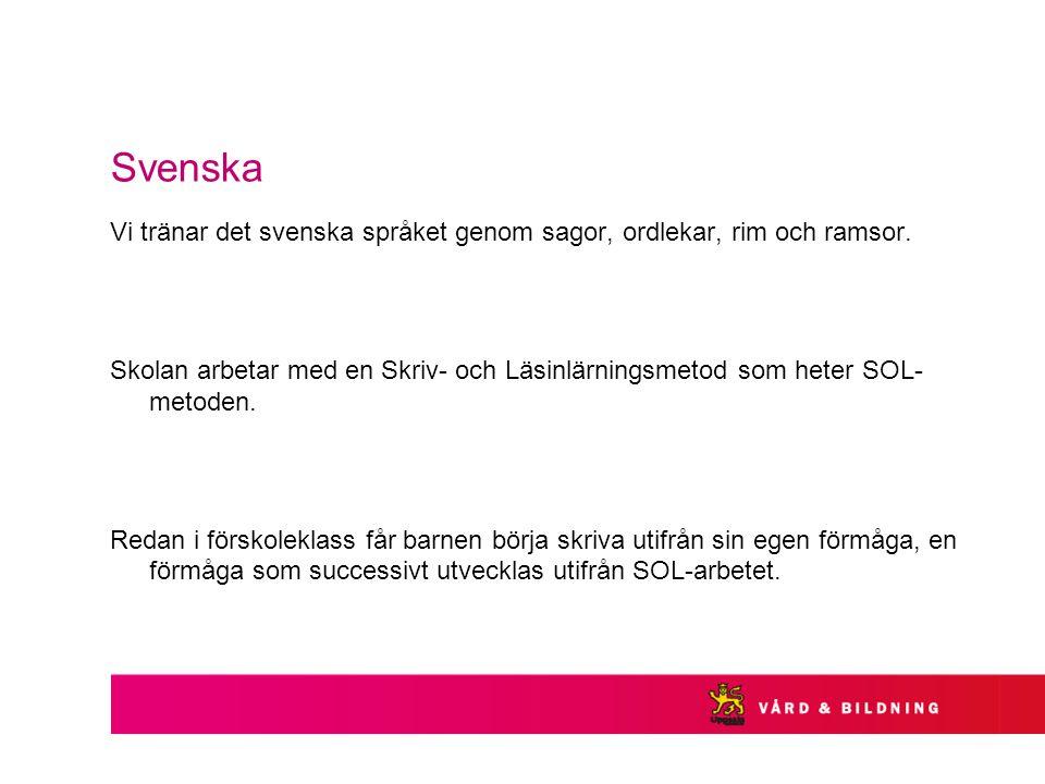 Svenska Vi tränar det svenska språket genom sagor, ordlekar, rim och ramsor. Skolan arbetar med en Skriv- och Läsinlärningsmetod som heter SOL- metode
