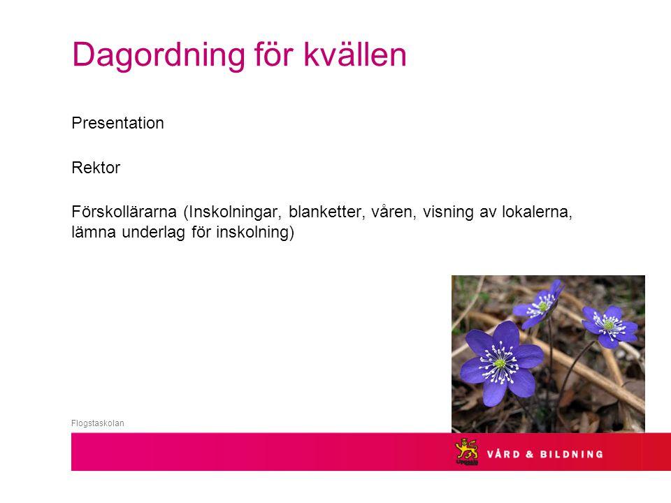 Dagordning för kvällen Presentation Rektor Förskollärarna (Inskolningar, blanketter, våren, visning av lokalerna, lämna underlag för inskolning) Flogs