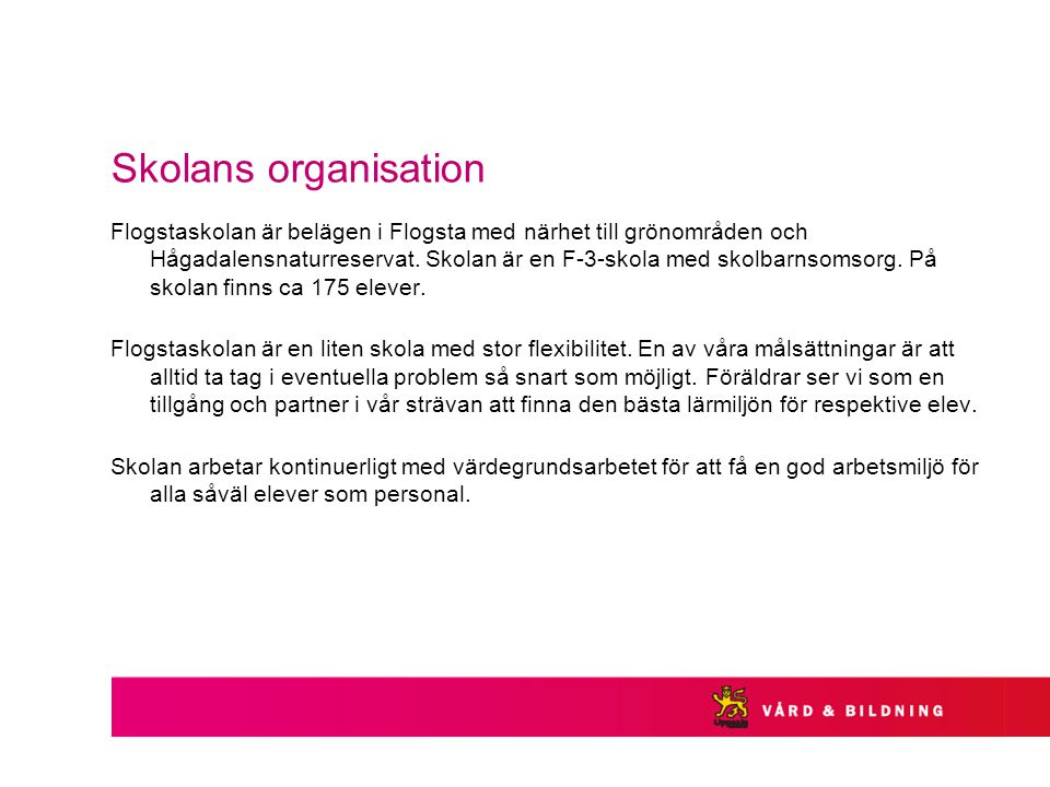 Skolans organisation Flogstaskolan är belägen i Flogsta med närhet till grönområden och Hågadalensnaturreservat. Skolan är en F-3-skola med skolbarnso