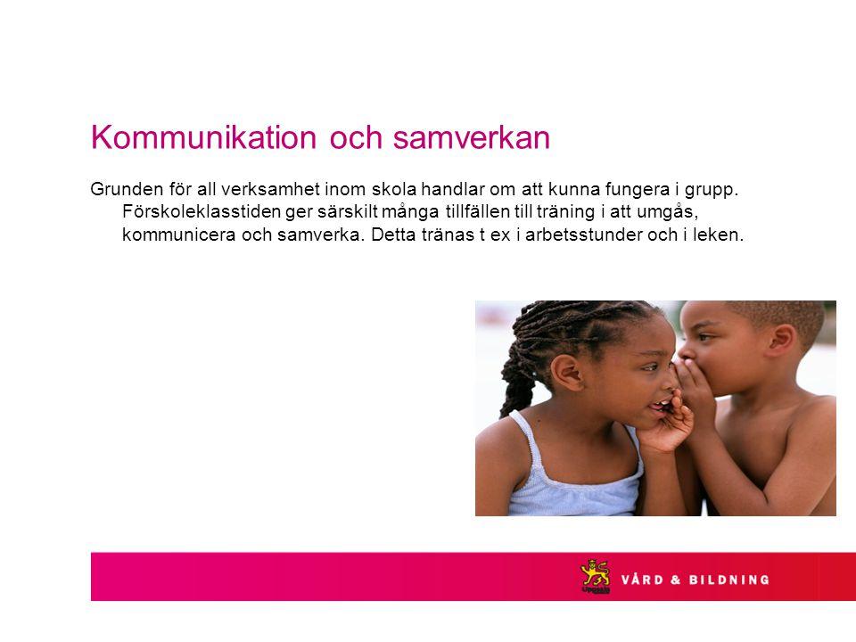 Kommunikation och samverkan Grunden för all verksamhet inom skola handlar om att kunna fungera i grupp. Förskoleklasstiden ger särskilt många tillfäll