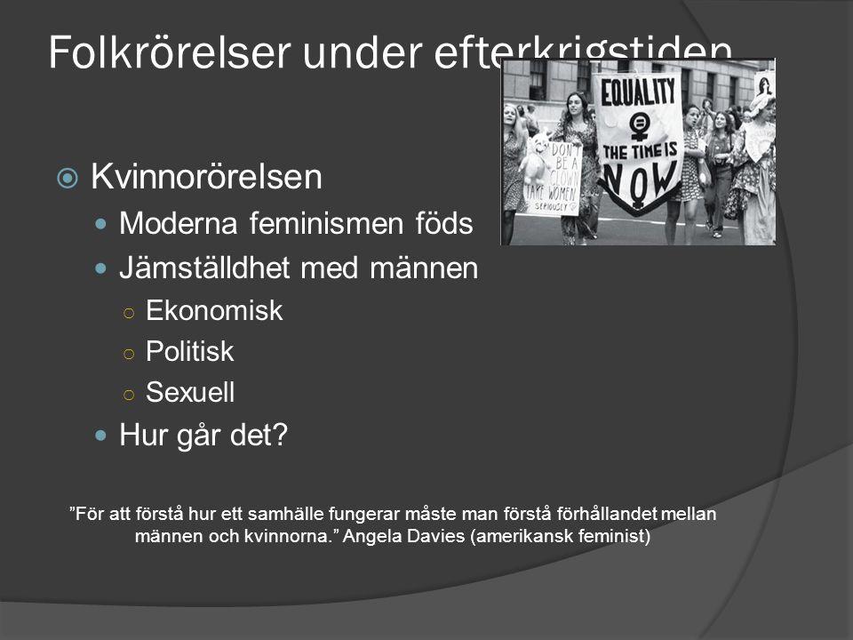 """Folkrörelser under efterkrigstiden  Kvinnorörelsen Moderna feminismen föds Jämställdhet med männen ○ Ekonomisk ○ Politisk ○ Sexuell Hur går det? """"För"""