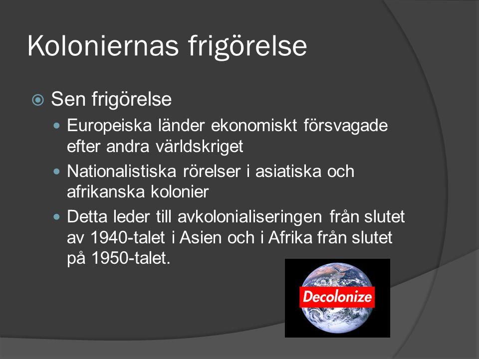 Koloniernas frigörelse  Sen frigörelse Europeiska länder ekonomiskt försvagade efter andra världskriget Nationalistiska rörelser i asiatiska och afri