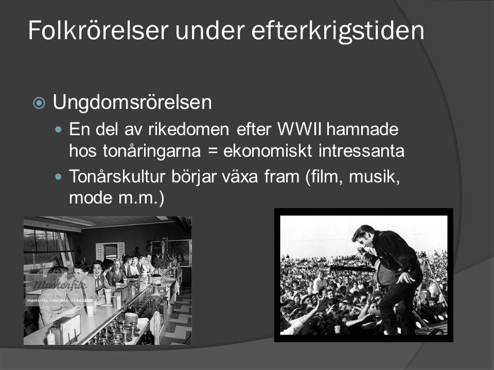 Folkrörelser under efterkrigstiden  Ungdomsrörelsen En del av rikedomen efter WWII hamnade hos tonåringarna = ekonomiskt intressanta Tonårskultur bör