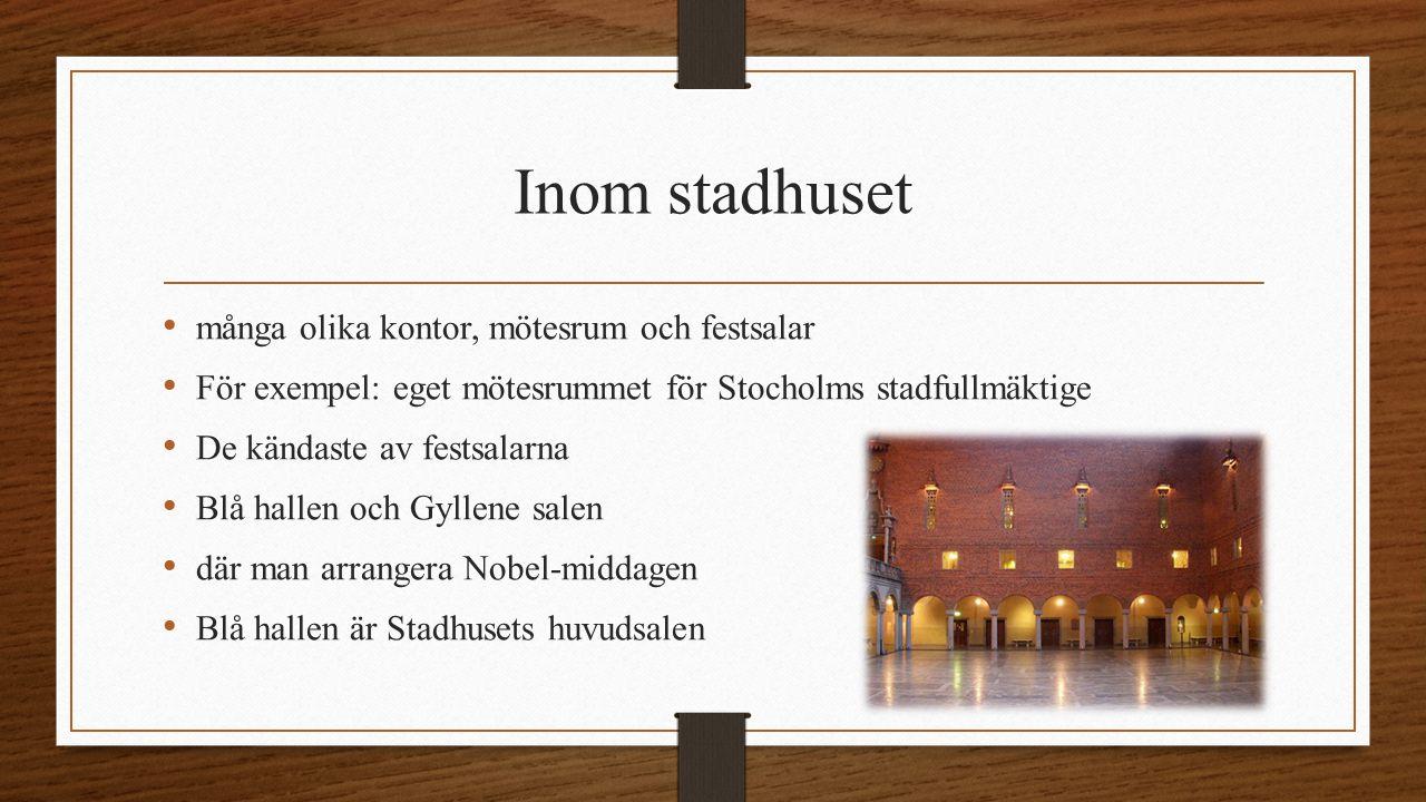 Inom stadhuset det är inte blå utan röda där är också Skandinaviens största musikinstrument, Stadhusorgeln Gyllene salen man har dekorerat den med miljoner mosaikbitar där man dansa efter Nobel-middagen I fondväggen av Gyllene salen finns en stor framställning av Mälardrottningen