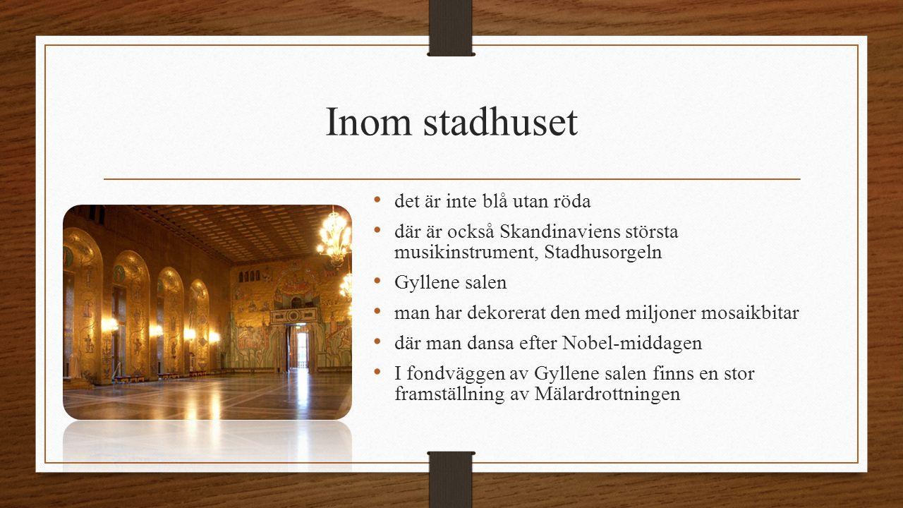 Inom stadhuset det är inte blå utan röda där är också Skandinaviens största musikinstrument, Stadhusorgeln Gyllene salen man har dekorerat den med mil