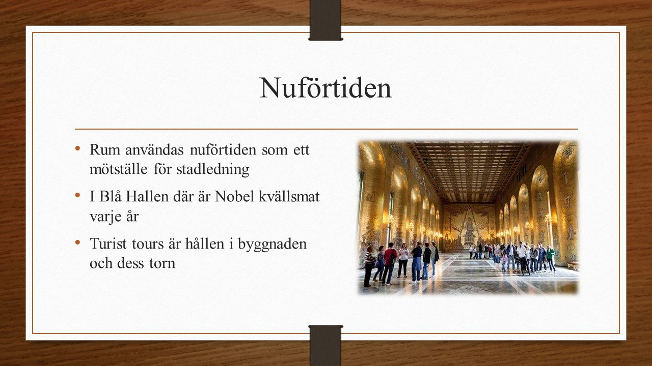 Nuförtiden Rum användas nuförtiden som ett mötställe för stadledning I Blå Hallen där är Nobel kvällsmat varje år Turist tours är hållen i byggnaden o