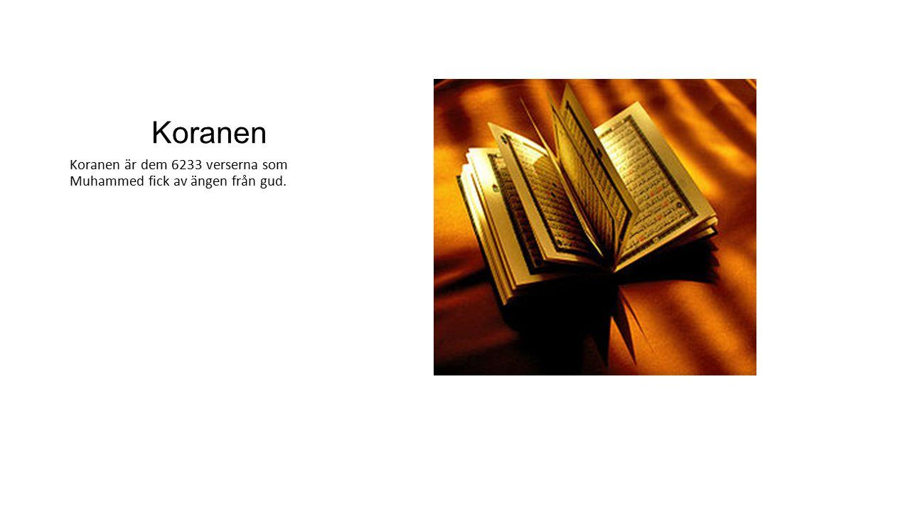 Koranen Koranen är dem 6233 verserna som Muhammed fick av ängen från gud.