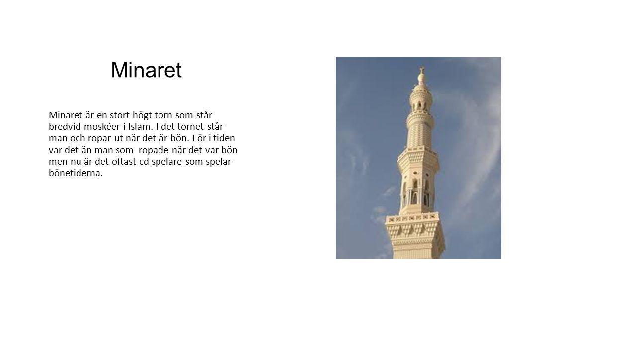 Minaret Minaret är en stort högt torn som står bredvid moskéer i Islam. I det tornet står man och ropar ut när det är bön. För i tiden var det än man