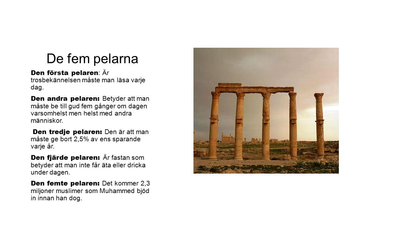 De fem pelarna Den första pelaren : Är trosbekännelsen måste man läsa varje dag. Den andra pelaren: Betyder att man måste be till gud fem gånger om da