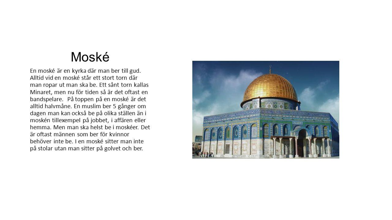 Moské En moské är en kyrka där man ber till gud. Alltid vid en moské står ett stort torn där man ropar ut man ska be. Ett sånt torn kallas Minaret, me