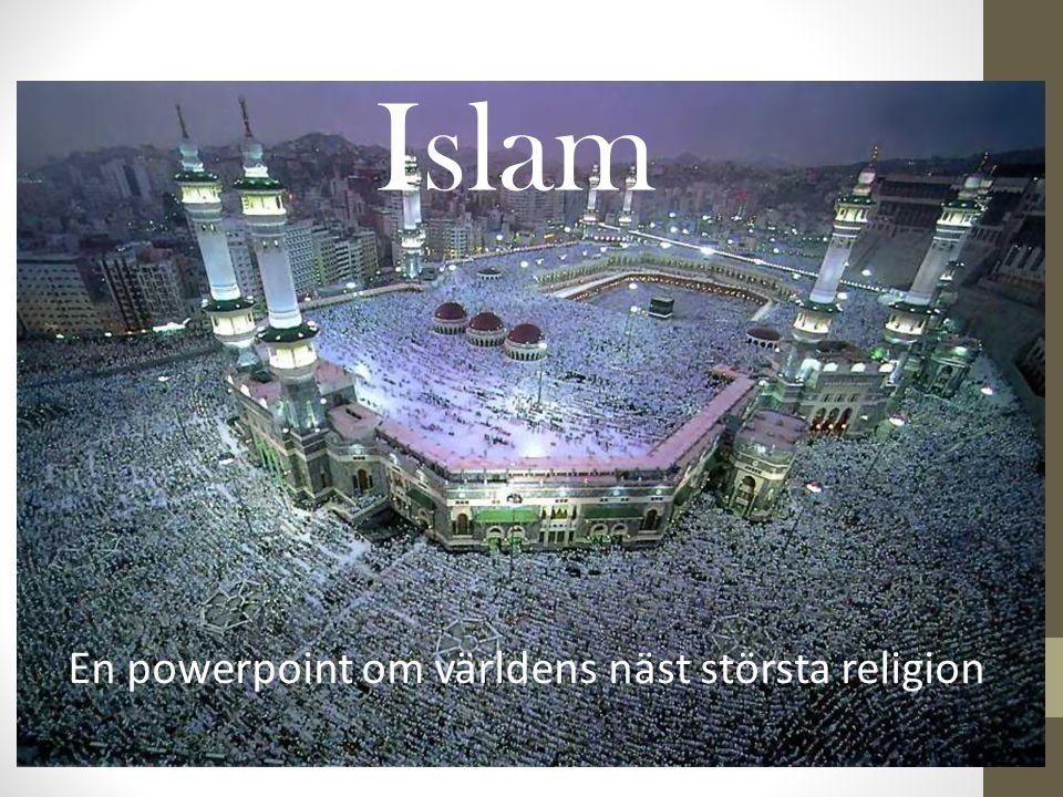 Islam En powerpoint om världens näst största religion