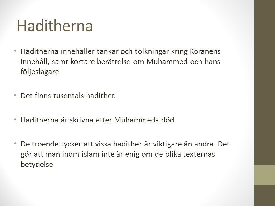Haditherna Haditherna innehåller tankar och tolkningar kring Koranens innehåll, samt kortare berättelse om Muhammed och hans följeslagare. Det finns t