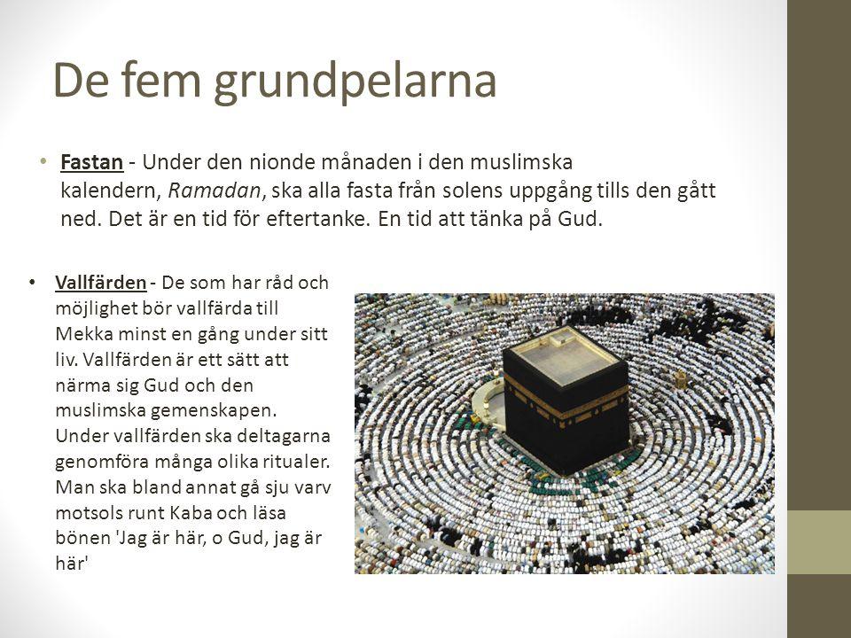 De fem grundpelarna Fastan - Under den nionde månaden i den muslimska kalendern, Ramadan, ska alla fasta från solens uppgång tills den gått ned. Det ä