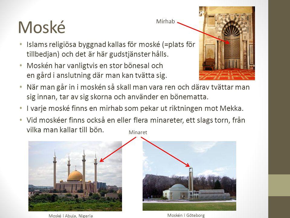 Moské Islams religiösa byggnad kallas för moské (=plats för tillbedjan) och det är här gudstjänster hålls. Moskén har vanligtvis en stor bönesal och e