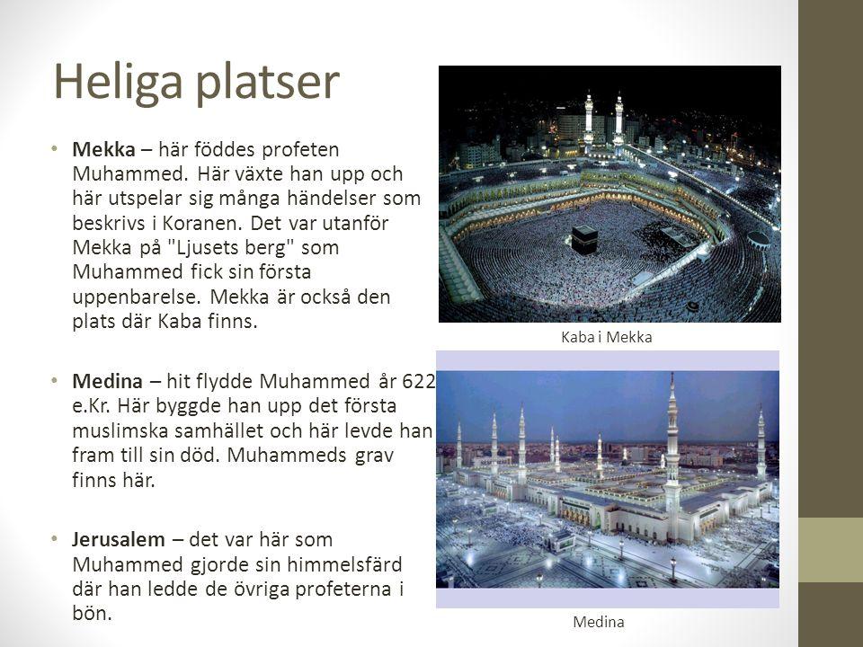 Heliga platser Mekka – här föddes profeten Muhammed. Här växte han upp och här utspelar sig många händelser som beskrivs i Koranen. Det var utanför Me