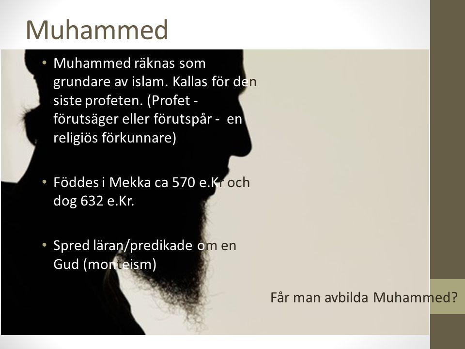 Muhammed Muhammed räknas som grundare av islam. Kallas för den siste profeten. (Profet - förutsäger eller förutspår - en religiös förkunnare) Föddes i