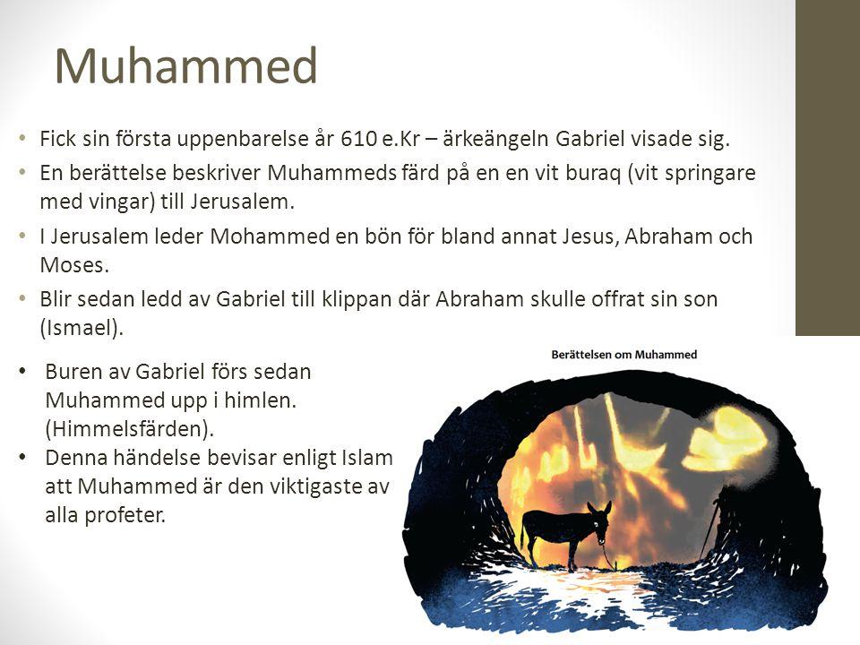 Muhammed Fick sin första uppenbarelse år 610 e.Kr – ärkeängeln Gabriel visade sig. En berättelse beskriver Muhammeds färd på en en vit buraq (vit spri