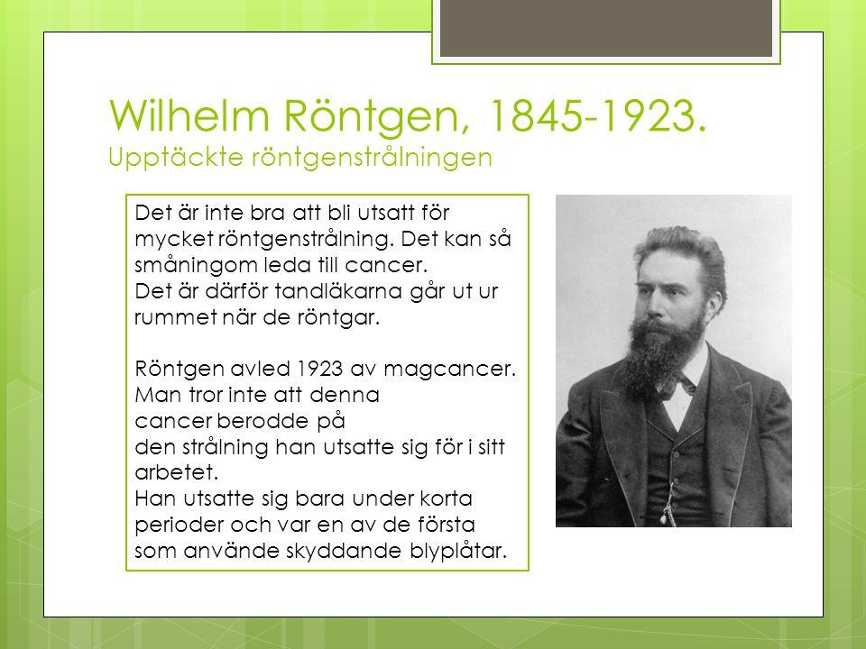 Wilhelm Röntgen, 1845-1923.