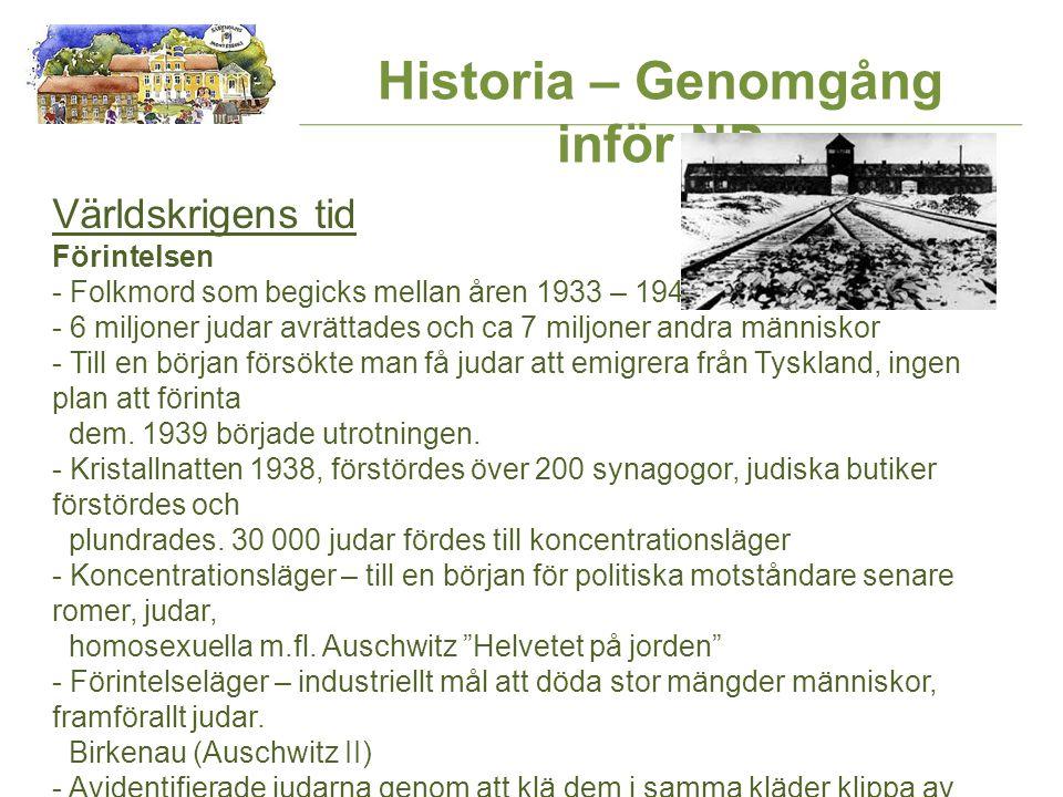 Världskrigens tid Förintelsen - Folkmord som begicks mellan åren 1933 – 1945 - 6 miljoner judar avrättades och ca 7 miljoner andra människor - Till en början försökte man få judar att emigrera från Tyskland, ingen plan att förinta dem.