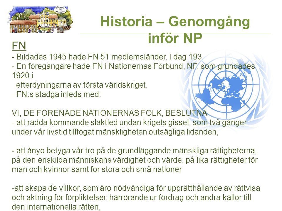 FN - Bildades 1945 hade FN 51 medlemsländer. I dag 193. - En föregångare hade FN i Nationernas Förbund, NF, som grundades 1920 i efterdyningarna av fö