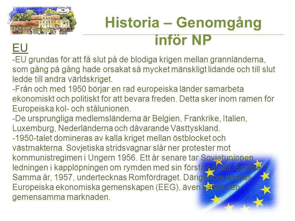 Historia – Genomgång inför NP EU -EU grundas för att få slut på de blodiga krigen mellan grannländerna, som gång på gång hade orsakat så mycket mänskligt lidande och till slut ledde till andra världskriget.