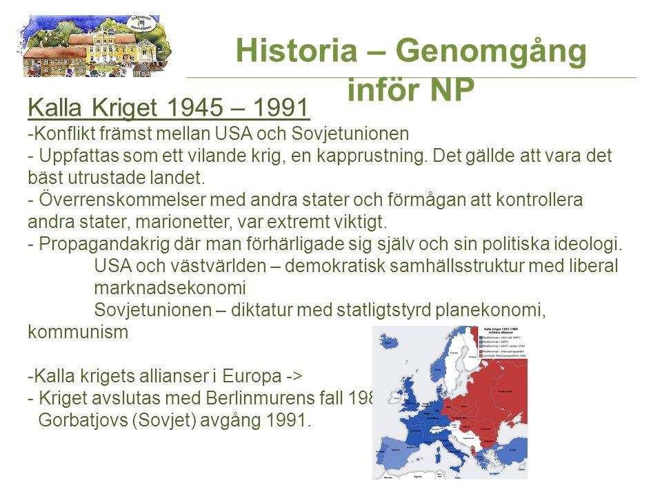 Historia – Genomgång inför NP Kalla Kriget 1945 – 1991 -Konflikt främst mellan USA och Sovjetunionen - Uppfattas som ett vilande krig, en kapprustning.