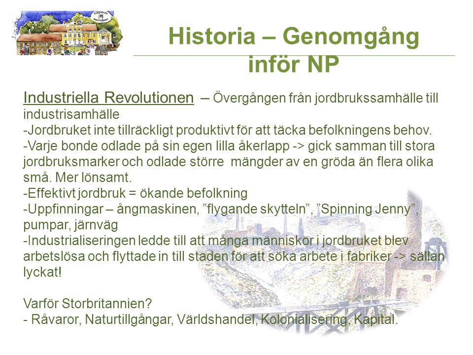 Historia – Genomgång inför NP Industriella Revolutionen – Övergången från jordbrukssamhälle till industrisamhälle -Jordbruket inte tillräckligt produktivt för att täcka befolkningens behov.