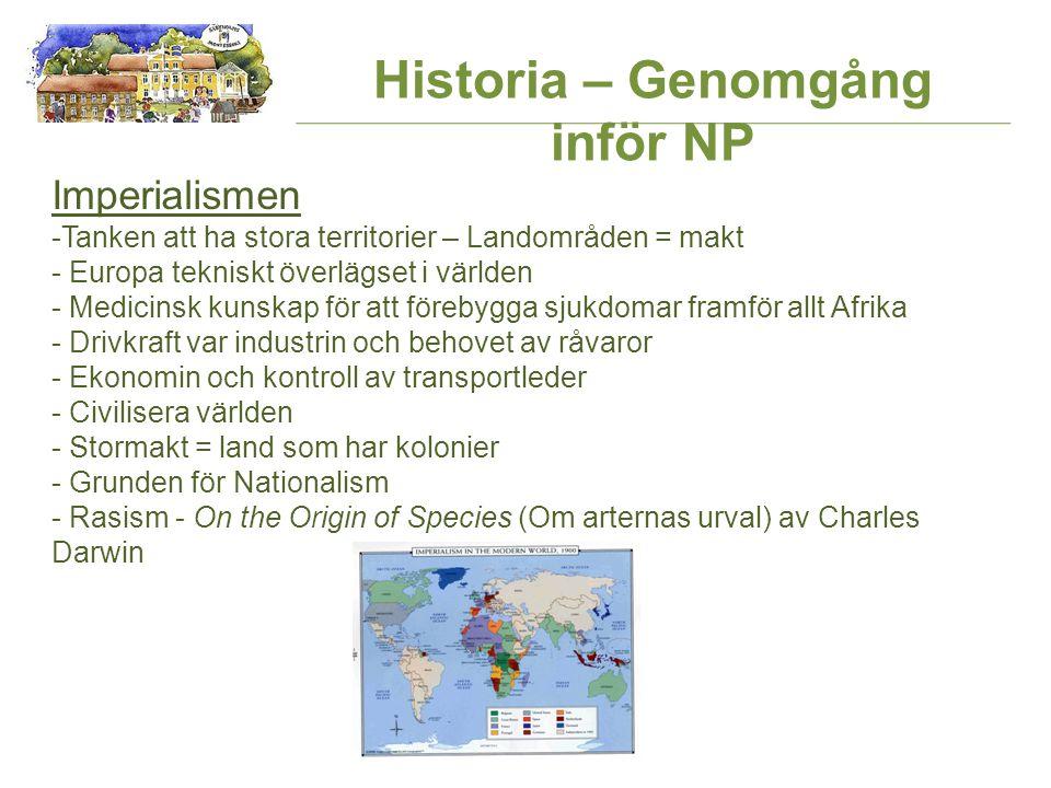 Historia – Genomgång inför NP Imperialismen -Tanken att ha stora territorier – Landområden = makt - Europa tekniskt överlägset i världen - Medicinsk k