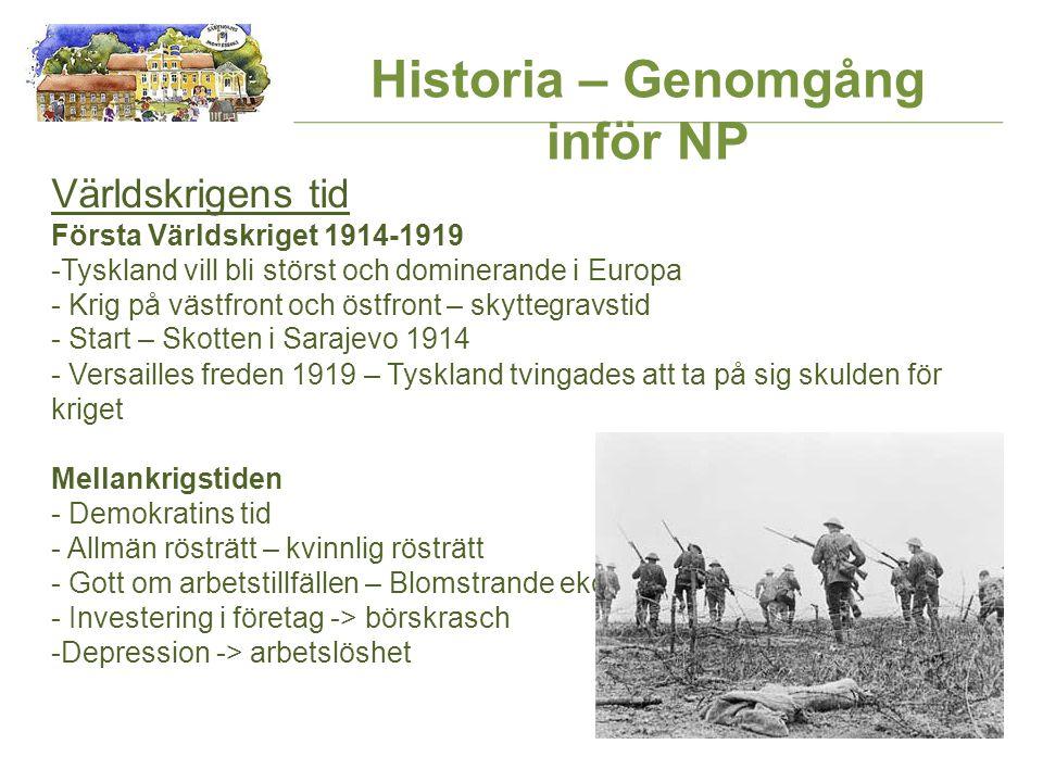 Historia – Genomgång inför NP Världskrigens tid Första Världskriget 1914-1919 -Tyskland vill bli störst och dominerande i Europa - Krig på västfront o