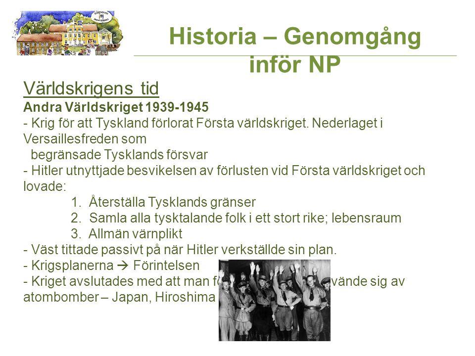 Historia – Genomgång inför NP Världskrigens tid Andra Världskriget 1939-1945 - Krig för att Tyskland förlorat Första världskriget.