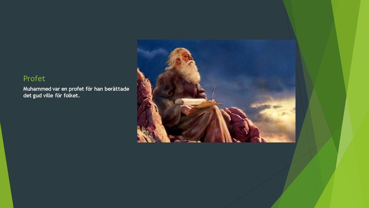 Profet Muhammed var en profet för han berättade det gud ville för folket.