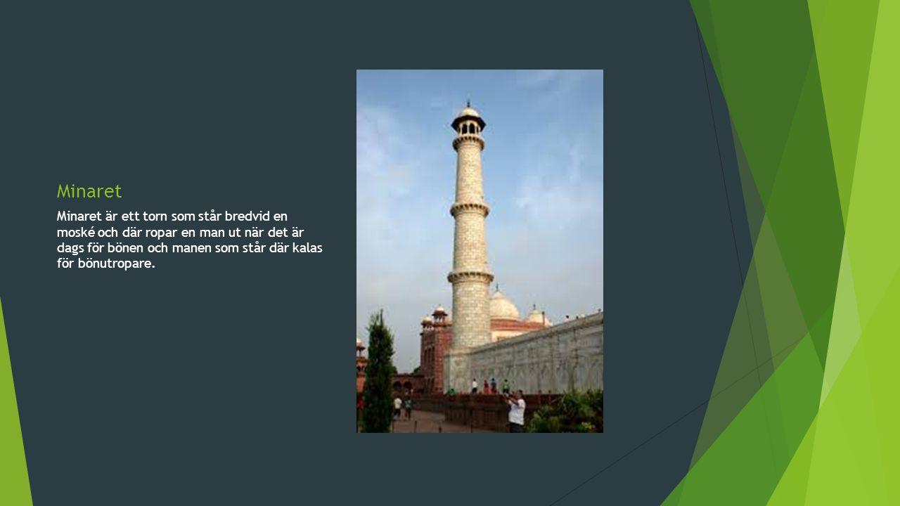 Minaret Minaret är ett torn som står bredvid en moské och där ropar en man ut när det är dags för bönen och manen som står där kalas för bönutropare.