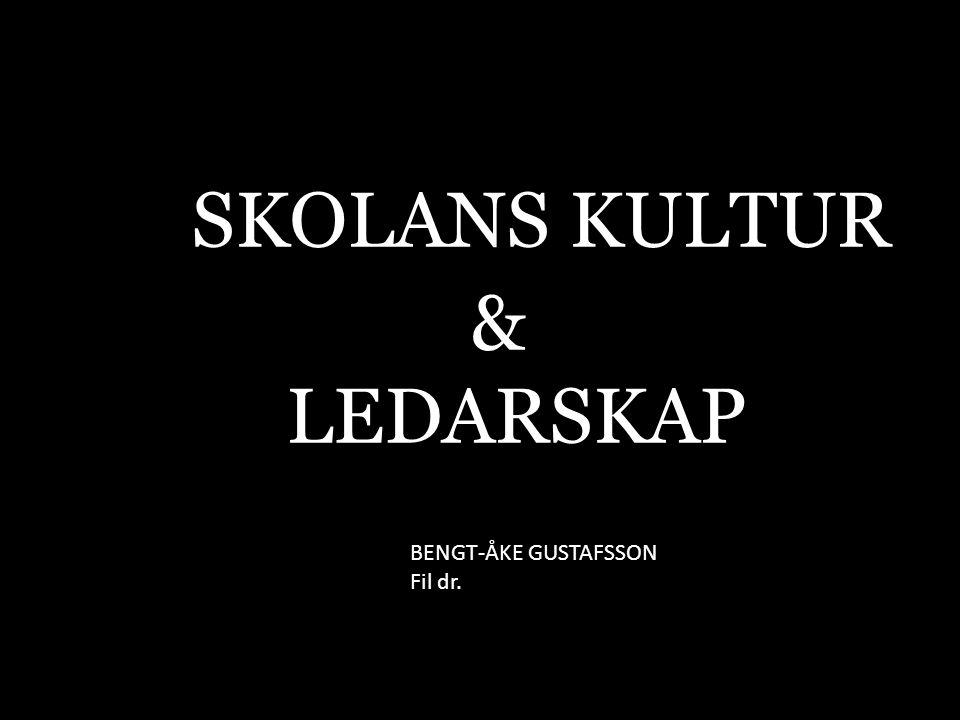 SKOLANS KULTUR & LEDARSKAP BENGT-ÅKE GUSTAFSSON Fil dr.