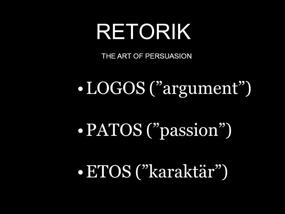 "RETORIK THE ART OF PERSUASION LOGOS (""argument"") PATOS (""passion"") ETOS (""karaktär"")"