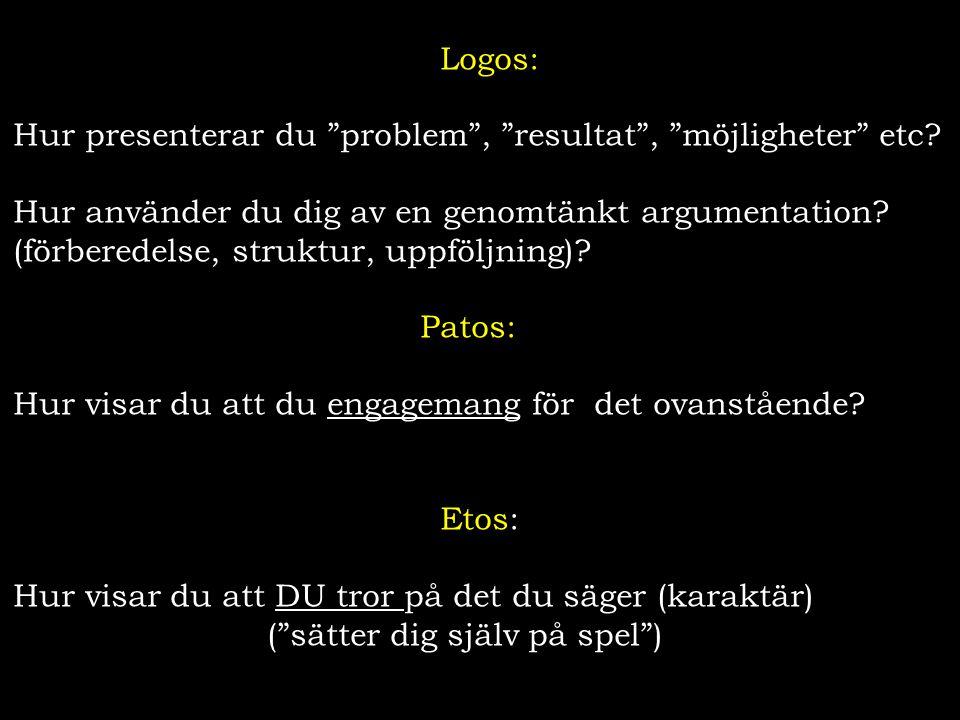 """Logos: Hur presenterar du """"problem"""", """"resultat"""", """"möjligheter"""" etc? Hur använder du dig av en genomtänkt argumentation? (förberedelse, struktur, uppfö"""