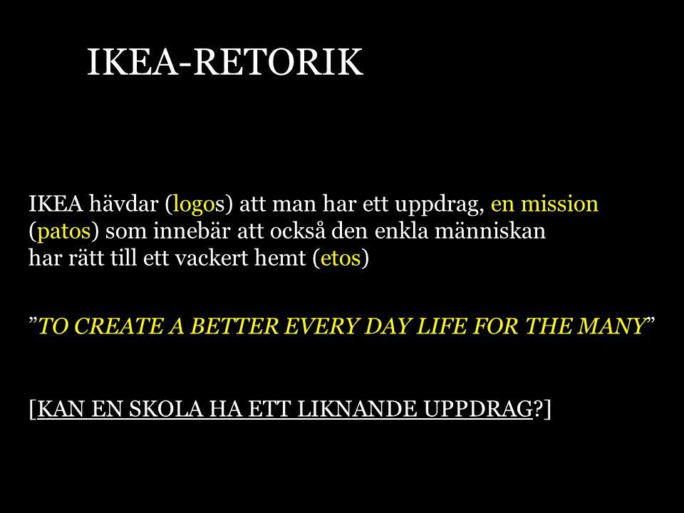 """IKEA hävdar (logos) att man har ett uppdrag, en mission (patos) som innebär att också den enkla människan har rätt till ett vackert hemt (etos) """"TO CR"""