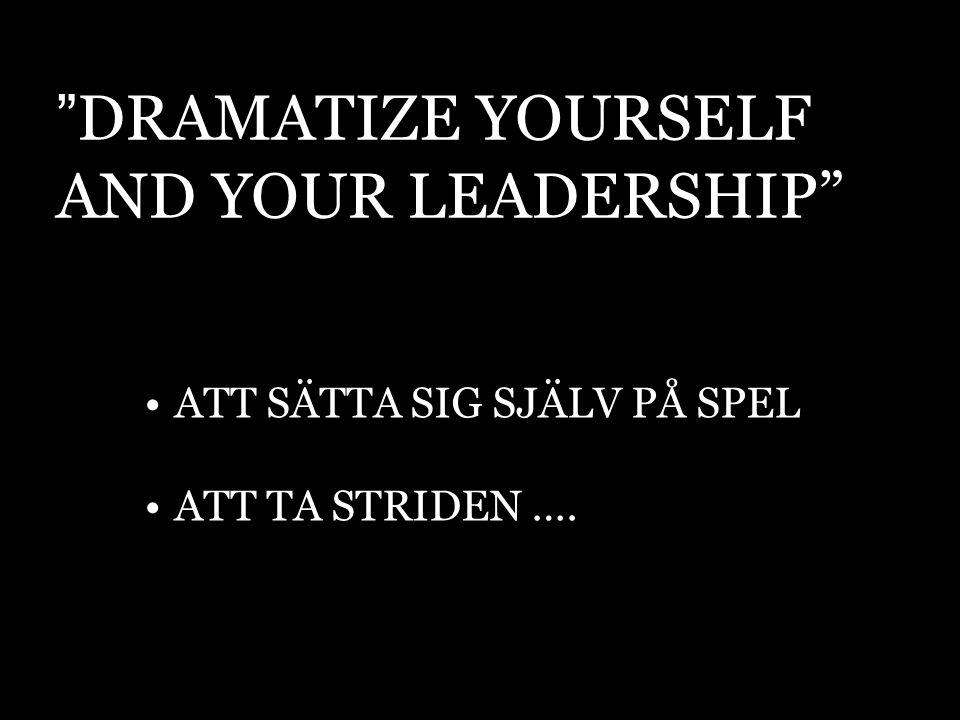 """"""" DRAMATIZE YOURSELF AND YOUR LEADERSHIP"""" ATT SÄTTA SIG SJÄLV PÅ SPEL ATT TA STRIDEN …."""