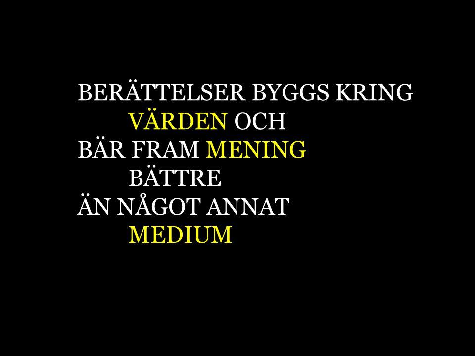 BERÄTTELSER BYGGS KRING VÄRDEN OCH BÄR FRAM MENING BÄTTRE ÄN NÅGOT ANNAT MEDIUM
