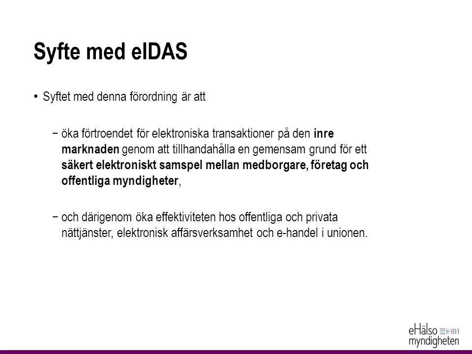 Syfte med eIDAS Syftet med denna förordning är att −öka förtroendet för elektroniska transaktioner på den inre marknaden genom att tillhandahålla en g