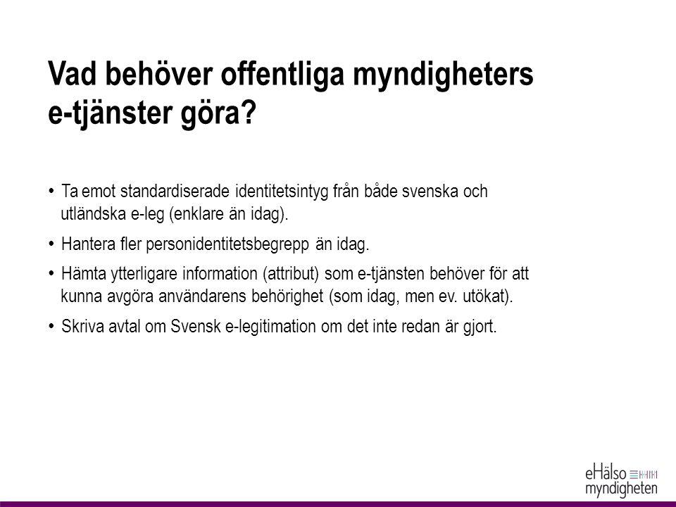 Vad behöver offentliga myndigheters e-tjänster göra? Ta emot standardiserade identitetsintyg från både svenska och utländska e-leg (enklare än idag).