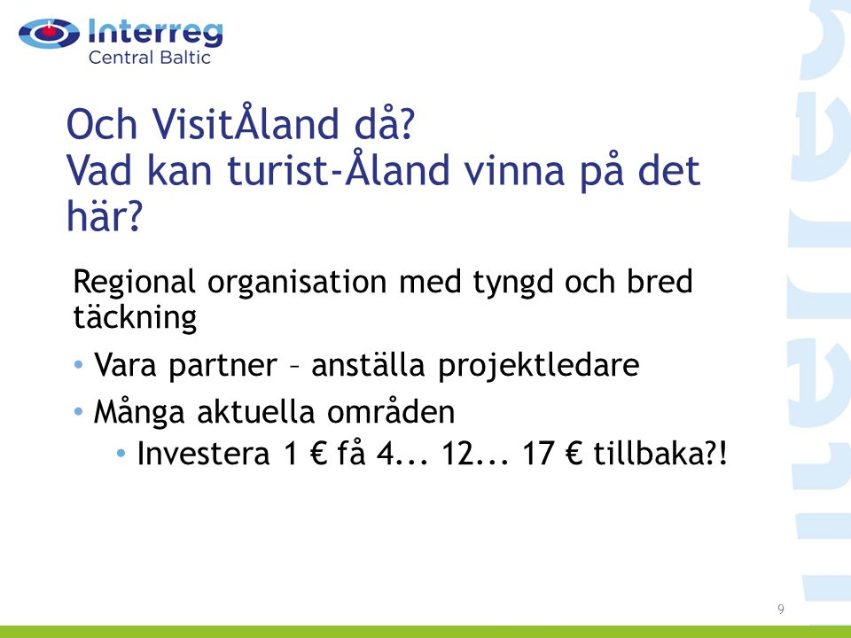 Det finns struktur och partner redan Åland är en efterfrågad partner Frågan är: VAD VILL NI.