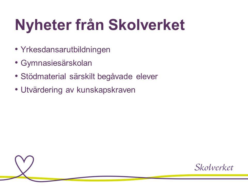 Nyheter från Skolverket Yrkesdansarutbildningen Gymnasiesärskolan Stödmaterial särskilt begåvade elever Utvärdering av kunskapskraven