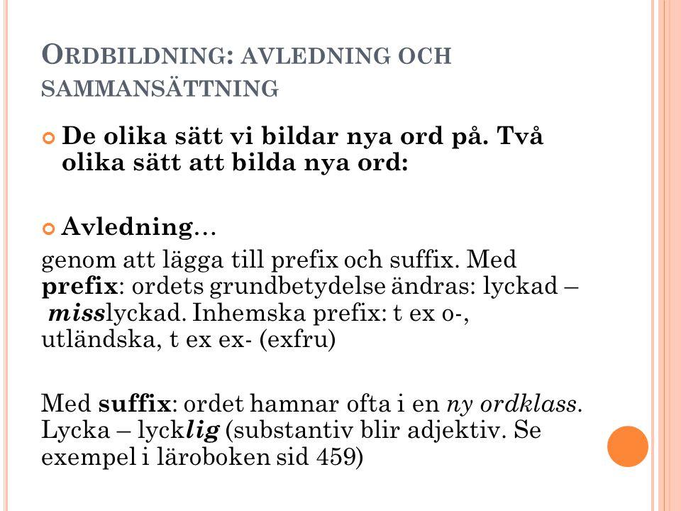 O RDBILDNING : AVLEDNING OCH SAMMANSÄTTNING De olika sätt vi bildar nya ord på.