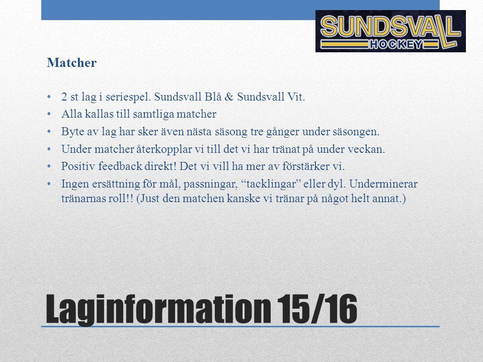 Laginformation 15/16 Matcher 2 st lag i seriespel. Sundsvall Blå & Sundsvall Vit. Alla kallas till samtliga matcher Byte av lag har sker även nästa sä