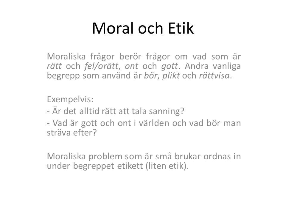 Moral och Etik Moraliska frågor berör frågor om vad som är rätt och fel/orätt, ont och gott. Andra vanliga begrepp som använd är bör, plikt och rättvi