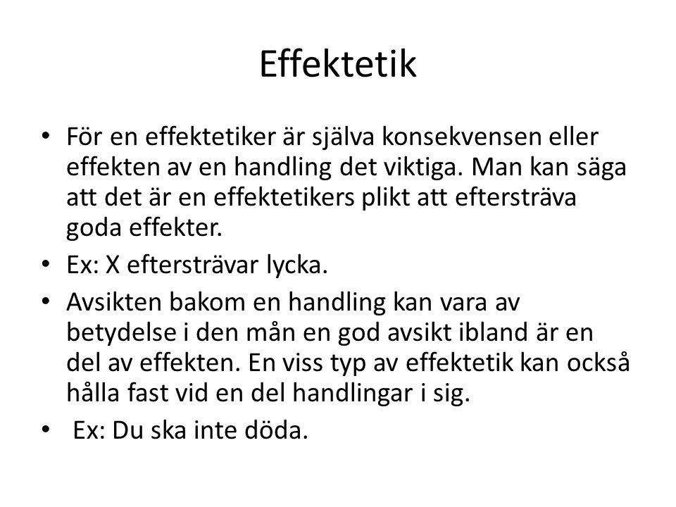 Effektetik För en effektetiker är själva konsekvensen eller effekten av en handling det viktiga. Man kan säga att det är en effektetikers plikt att ef