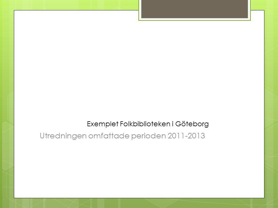 Exemplet Folkbiblioteken i Göteborg Utredningen omfattade perioden 2011-2013